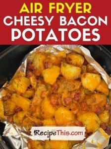 air fryer cheesy bacon potatoes