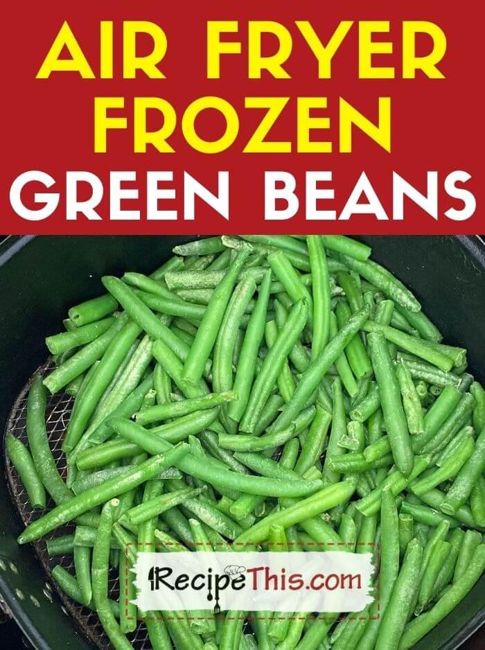 air fryer frozen green beans at recipethis.com
