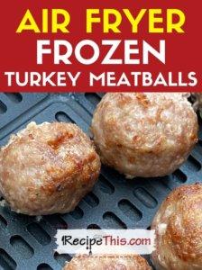 air fryer frozen turkey meatballs recipe