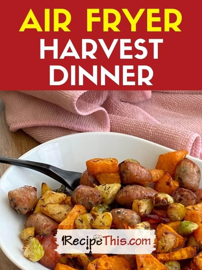 air fryer harvest dinner recipe