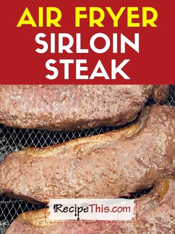 air fryer sirloin steak at recipethis.com
