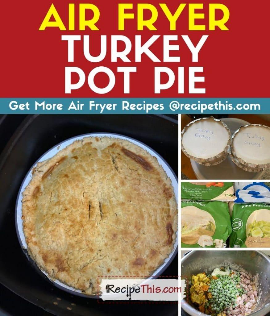 air fryer turkey pot pie step by step
