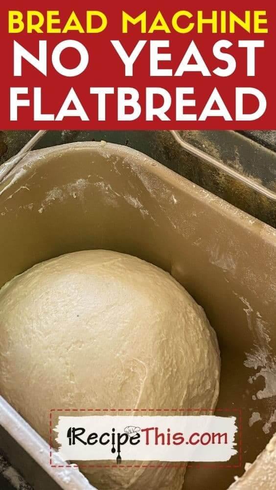 bread machine no yeast flatbread recipe
