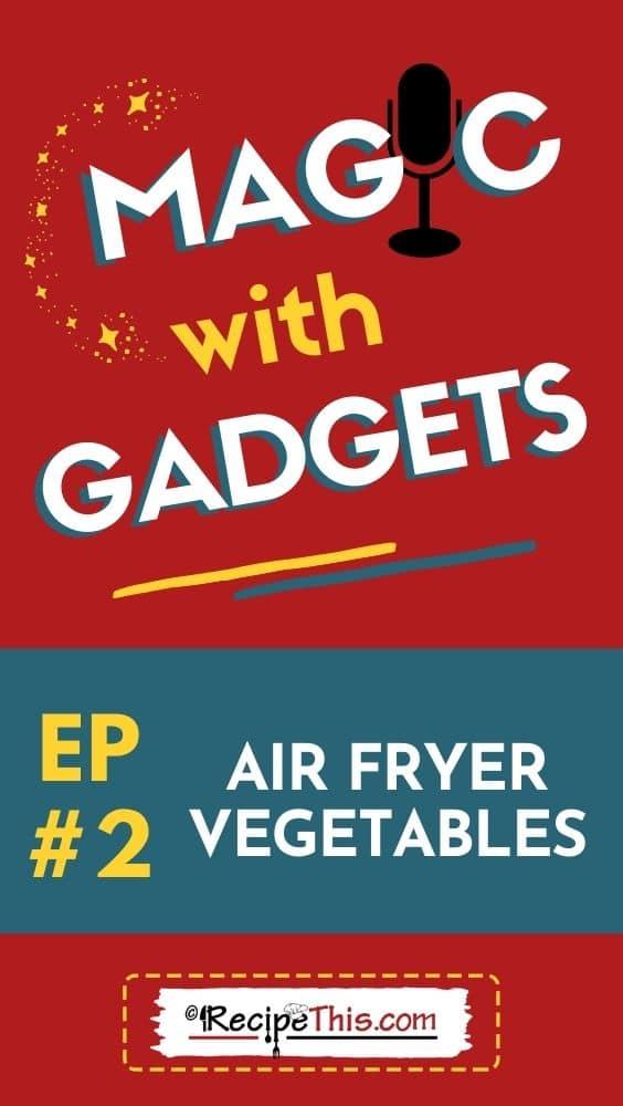 episode 2 - air fryer vegetables