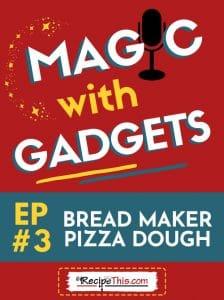 episode 3 - bread maker pizza dough