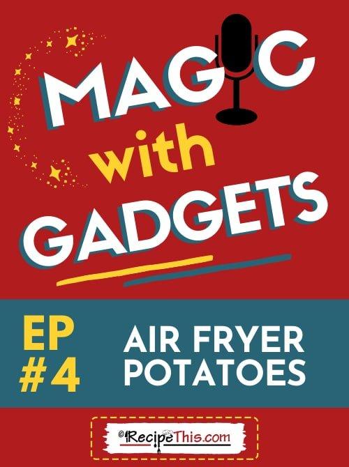 episode 4 - air fryer potatoes