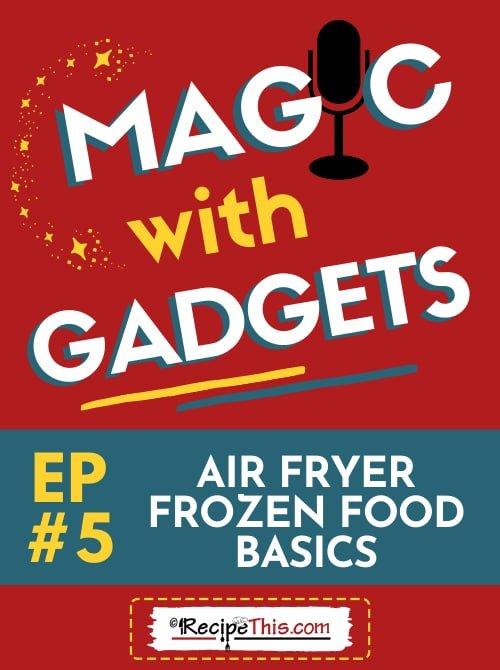 episode 5 - air fryer frozen food basics