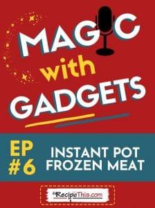 episode 6 - instant pot frozen meat