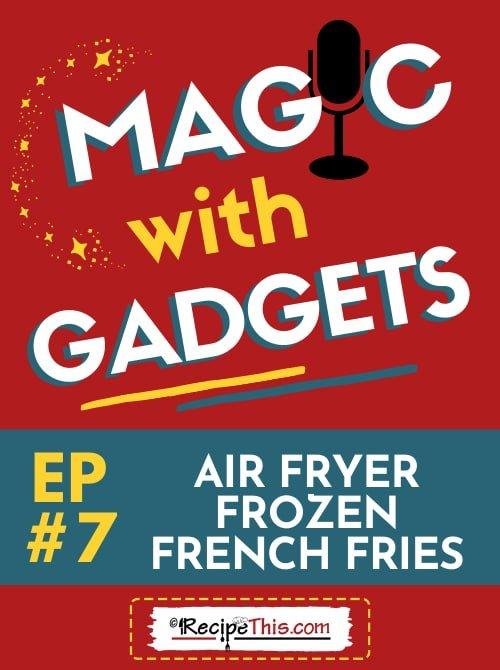 episode 7 - air fryer frozen french fries