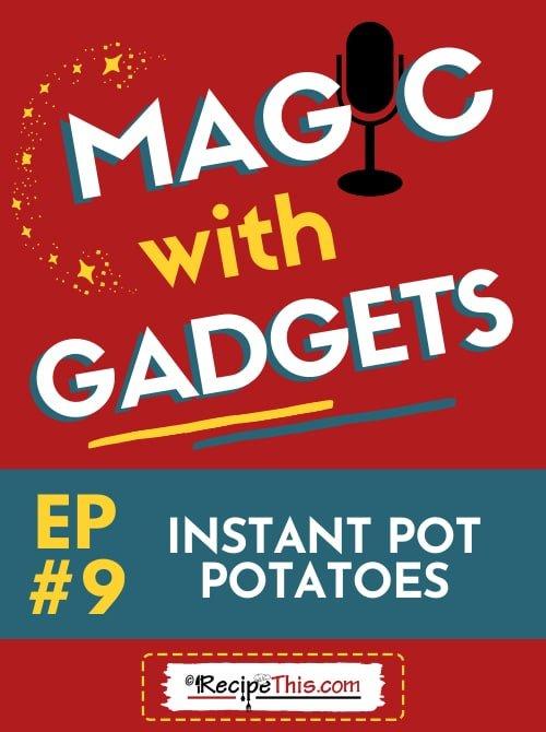episode 9 - instant pot potatoes