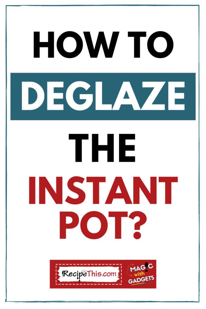 how to i deglaze the instant pot