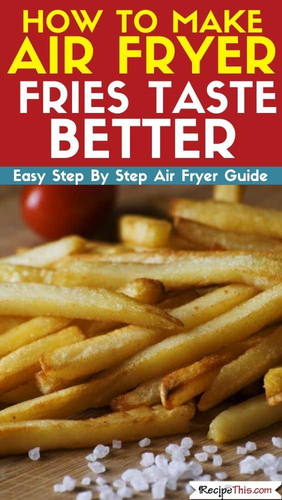 how to make air fryer fries taste better air fryer guide