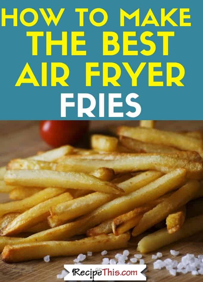 how to make the best air fryer fries