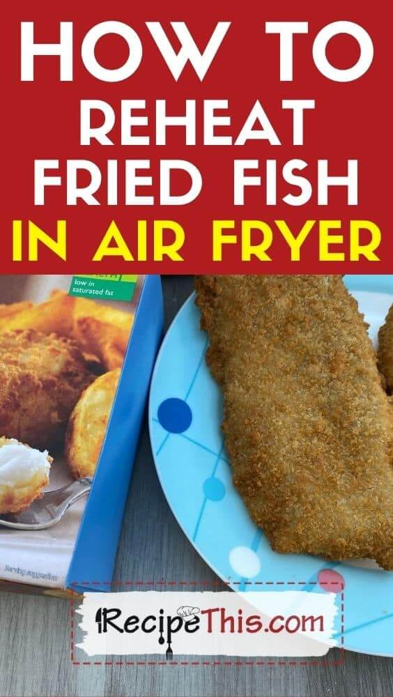 how to reheat fried fish in air fryer at recipethis.com