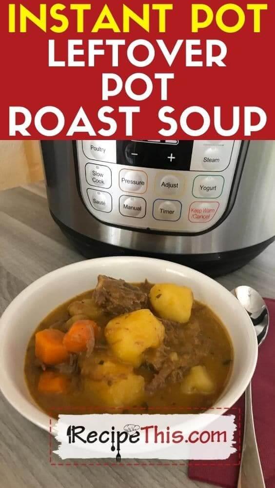 instant pot leftover pot roast soup pressure cooker recipe