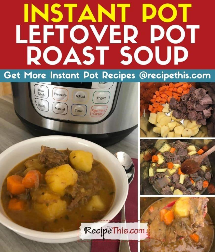 instant pot pot roast leftover soup step by step