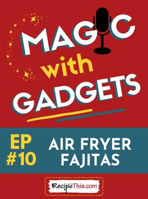 magic with gadgets - episode 10 - air fryer fajitas