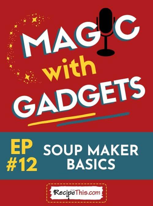 magic with gadgets - episode 12 - soup maker basics