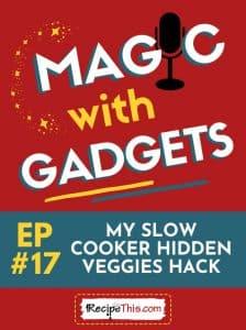 magic with gadgets - episode 17 - my slow cooker hidden veggies hack