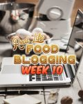 Welcome to week 10 of our real life food blogging
