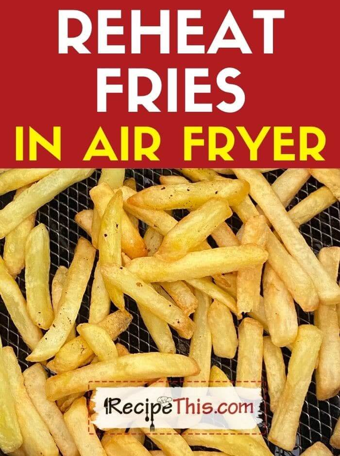 reheat fries in air fryer at recipethis.com