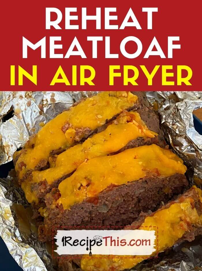 reheat meatloaf in air fryer at recipethis.com