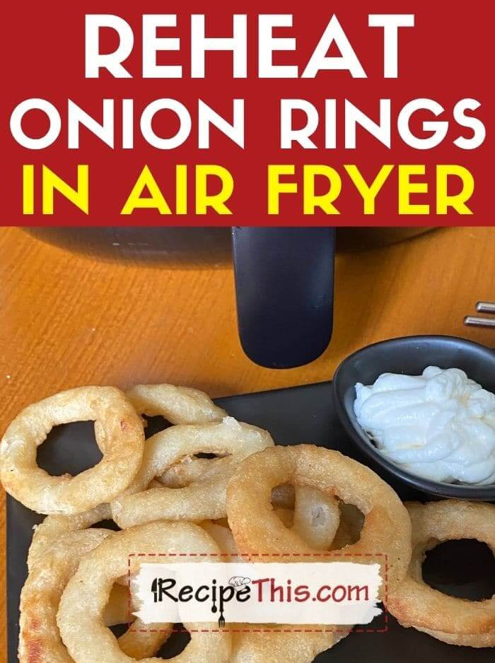 reheat onion rings in air fryer at recipethis.com