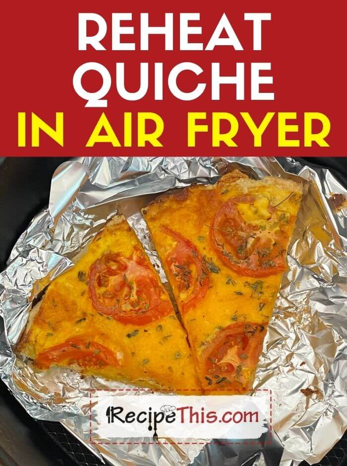 reheat quiche in air fryer at recipethis.com