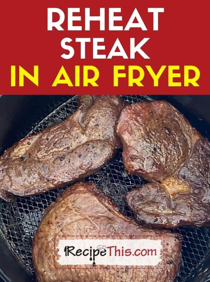 reheat steak in air fryer at recipethis.com