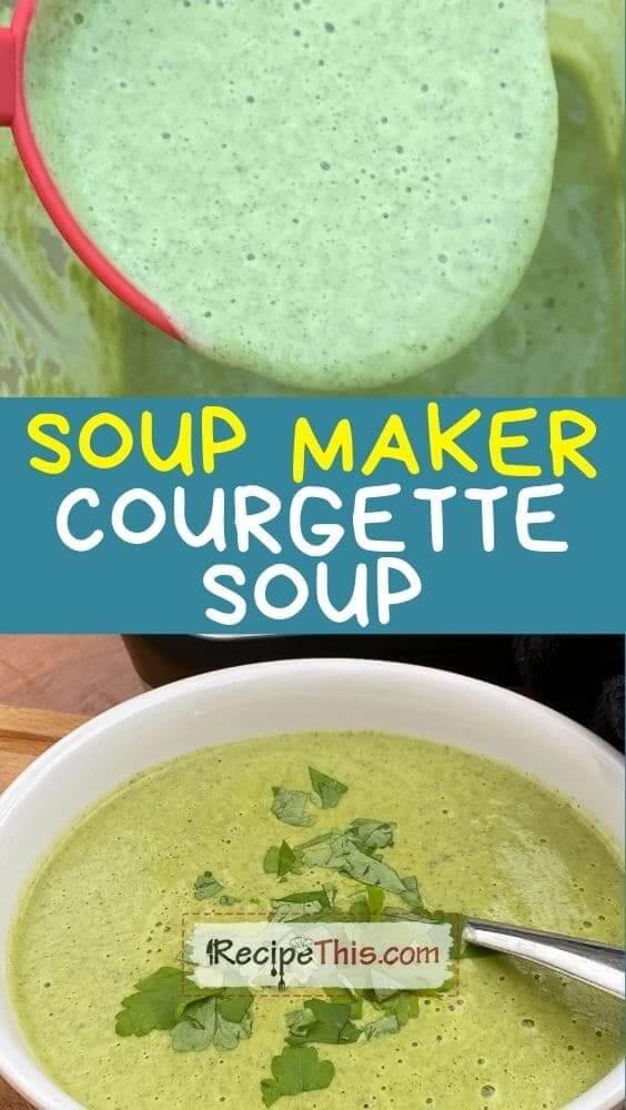 soup maker courgette soup at recipethis.com