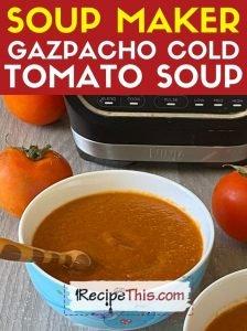 soup maker gazpacho cold tomato soup recipe