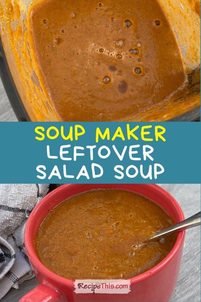 soup maker leftover salad soup at recipethis.com