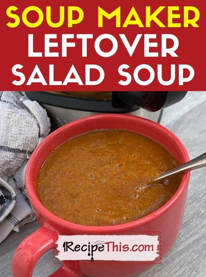 soup maker leftover salad soup recipe