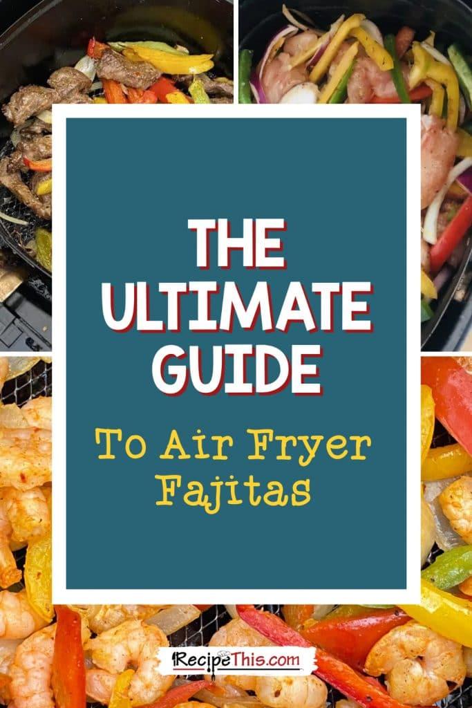 the ultimate guide to air fryer fajitas