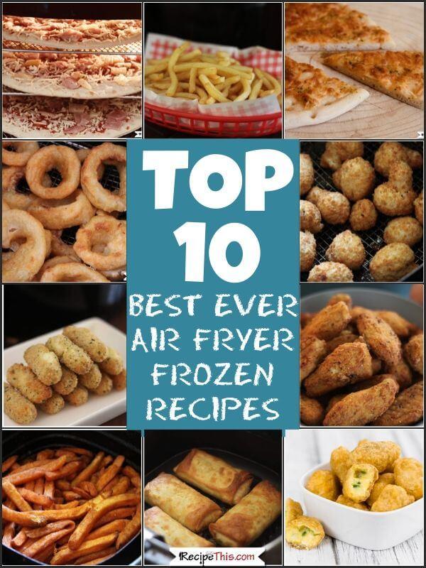 top 10 air fryer frozen recipes at recipethis.com