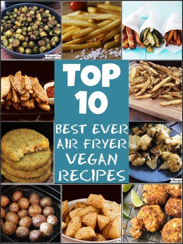 top 10 best air fryer vegan recipes