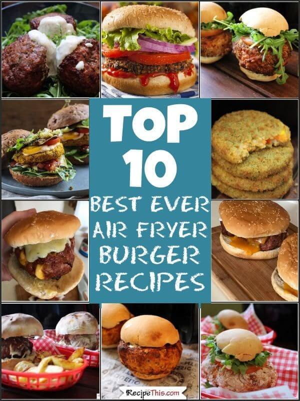 top 10 best ever air fryer burger recipes