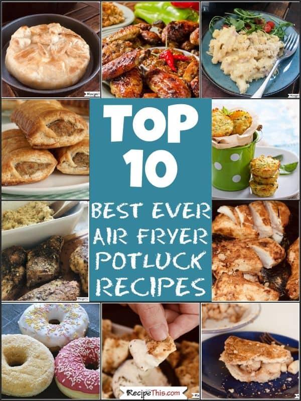 top 10 best ever air fryer potluck recipes