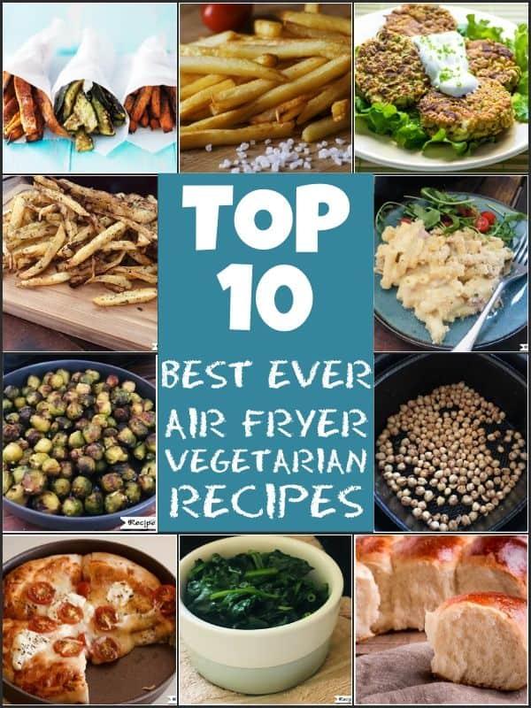 top 10 best ever air fryer vegetarian recipes