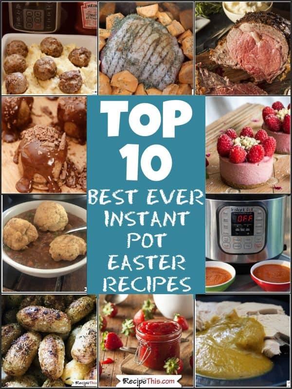 top 10 best ever instant pot easter recipes