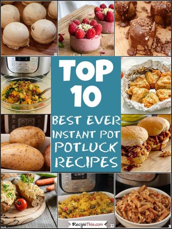 top 10 best ever instant pot potluck recipes