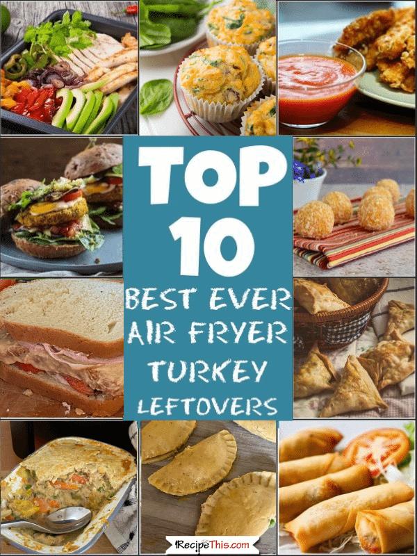 top 10 best ever leftover turkey recipes