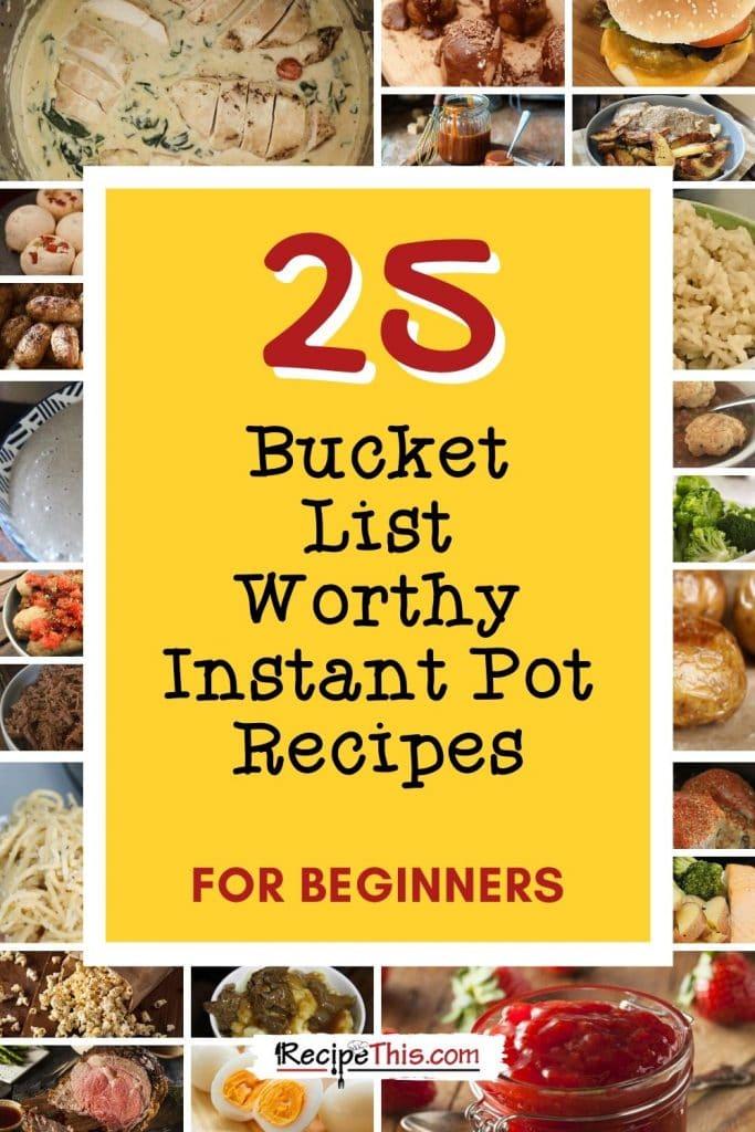 top 25 bucket list worthy instant pot recipes