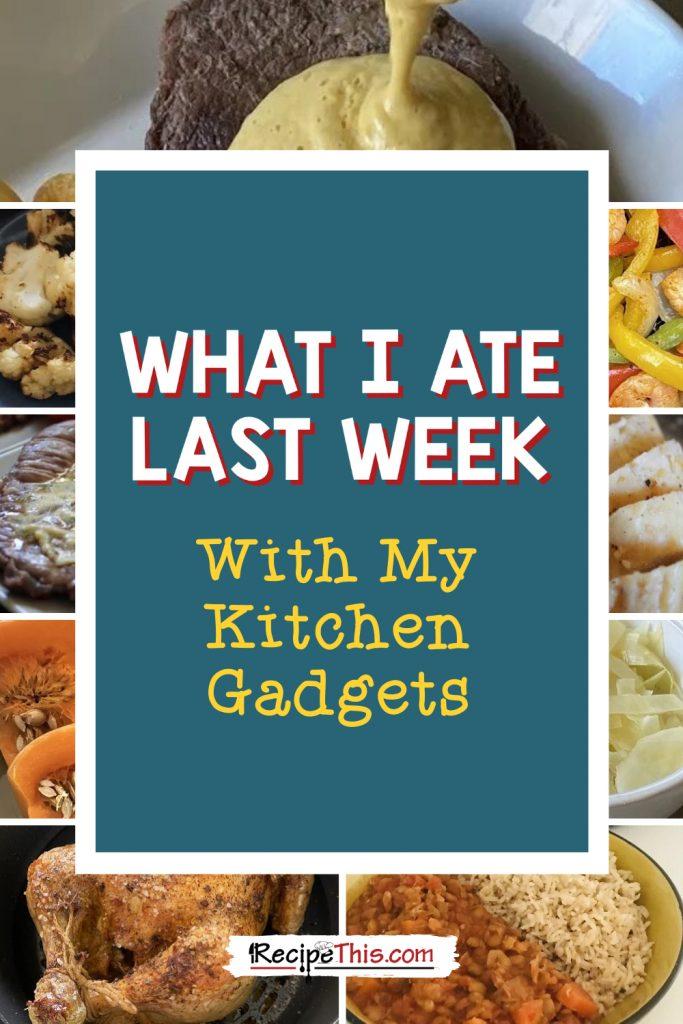 what i ate last week